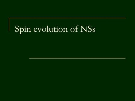 Spin evolution of NSs.