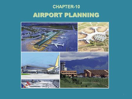 AIRPORT PLANNING 1. A/P mgt are handed the responsibility of strategically planning for a coordinated system of A/Ps to meet the future needs of the traveling.