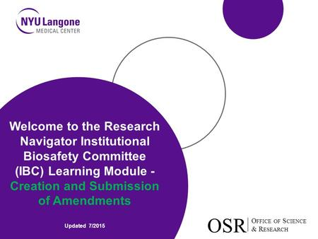 O FFICE OF S CIENCE & R ESEARCH OSR O FFICE OF S CIENCE & R ESEARCH OSR Welcome to the Research Navigator Institutional Biosafety Committee (IBC) Learning.