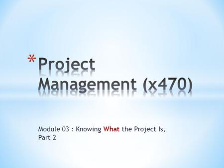 Module 03 : Knowing What the Project Is, Part 2. 2.