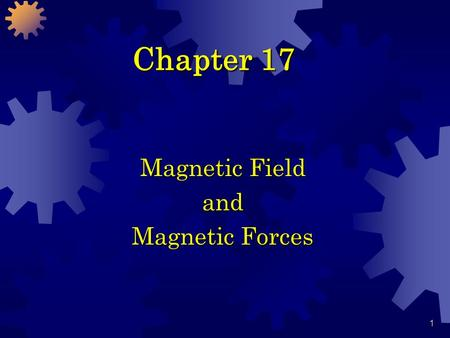 1 Chapter 17 Magnetic Field and Magnetic Forces. 2 Magnetism S N South North South magnetic pole South geographic pole Earth's magnetic field North magnetic.