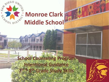 Monroe Clark Middle School School Counseling Program Intentional Guidance 7 th & 8 th Grade Study Skills Eberheart and Zañartu (2011)