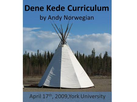 Dene Kede Curriculum by Andy Norwegian April 17 th, 2009,York University.