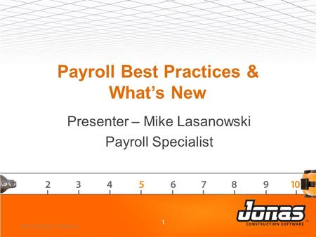 Payroll Best Practices & What's New Presenter – Mike Lasanowski Payroll Specialist 1 2013 Customer Conference.