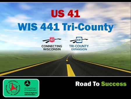 Road To Success US 41 WIS 441 Tri-County. Road To Success DBE Workshop and Secretary's Golden Shovel Awards February 18, 2015.