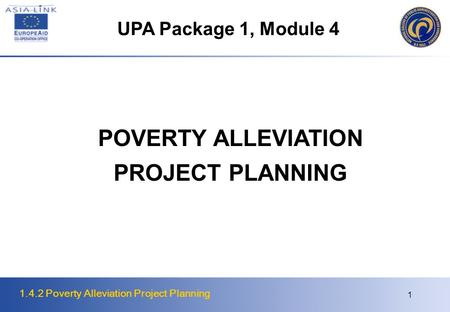 1.4.2 Poverty Alleviation Project Planning 1 POVERTY ALLEVIATION PROJECT PLANNING UPA Package 1, Module 4.