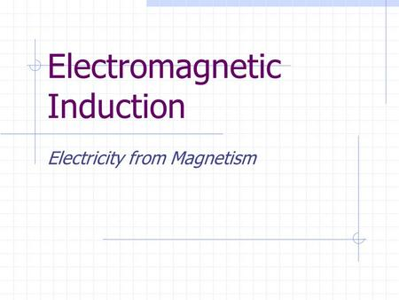 Electromagnetic Induction Electricity from Magnetism.