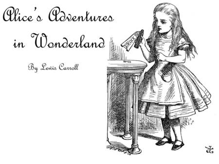 lewis carrolls alice s adventures in wonderland Alice's adventures in wonderland, lewis carroll alice's adventures in wonderland (commonly shortened to alice in wonderland) is an 1865 novel written by english author charles lutwidge dodgson over the pseudonym lewis carroll.