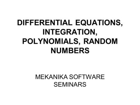 DIFFERENTIAL EQUATIONS, INTEGRATION, POLYNOMIALS, RANDOM NUMBERS MEKANIKA SOFTWARE SEMINARS.