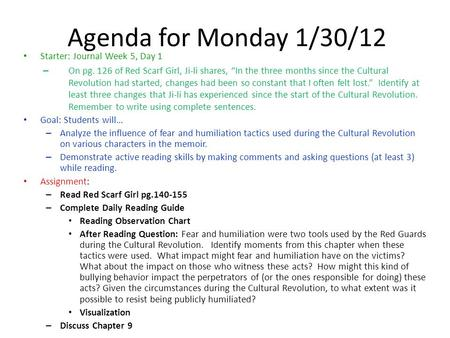 "Agenda for Monday 1/30/12 Starter: Journal Week 5, Day 1 – On pg. 126 of Red Scarf Girl, Ji-li shares, ""In the three months since the Cultural Revolution."