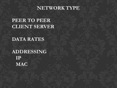 NETWORK TYPE PEER TO PEER CLIENT SERVER DATA RATES ADDRESSING IP MAC.
