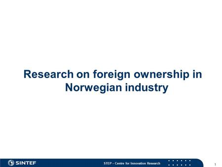 STEP – Centre for Innovation Research 1 Research on foreign ownership in Norwegian industry.