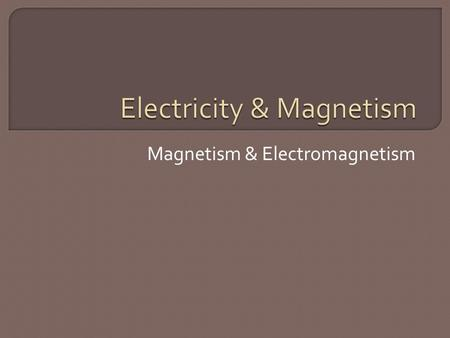 "Magnetism & Electromagnetism.  Magnets form a magnetic field around them, caused by magnetic ""poles."" These are similar to electric ""poles"" or ""charge."""