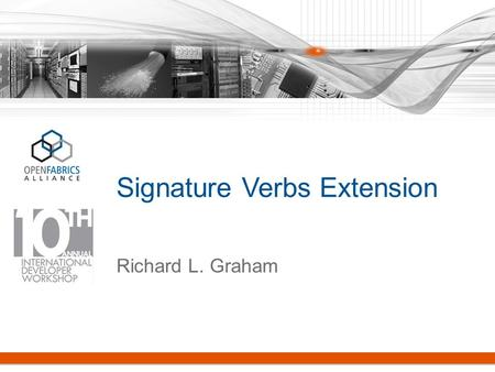 Signature Verbs Extension Richard L. Graham. Data Integrity Field (DIF) Used to provide data block integrity check capabilities (CRC) for block storage.