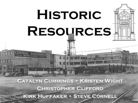 Historic Resources Catalyn Cummings Kristen Wight Christopher Clifford Kirk Huffaker Steve Cornell Catalyn Cummings Kristen Wight Christopher Clifford.