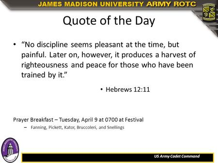 "US Army Cadet Command JAMES MADISON UNIVERSITY Quote of the Day ""No discipline seems pleasant at the time, but painful. Later on, however, it produces."