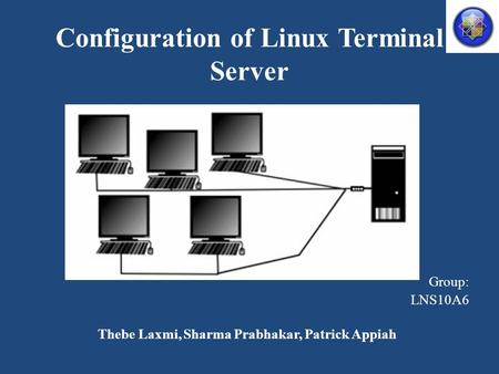 Configuration of Linux Terminal Server Group: LNS10A6 Thebe Laxmi, Sharma Prabhakar, Patrick Appiah.