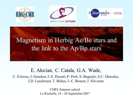 Magnetism in Herbig Ae/Be stars and the link to the Ap/Bp stars E. Alecian, C. Catala, G.A. Wade, C. Folsom, J. Grunhut, J.-F. Donati, P. Petit, S. Bagnulo,