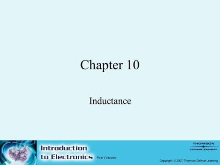 Chapter 10 Inductance. 2 Objectives –After completing this chapter, the student should be able to: Explain the principles of inductance. Identify the.