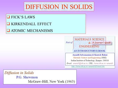 DIFFUSION IN SOLIDS  FICK'S LAWS  KIRKENDALL EFFECT  ATOMIC MECHANISMS Diffusion in Solids P.G. Shewmon McGraw-Hill, New York (1963) MATERIALS SCIENCE.