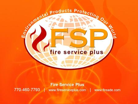 Fire Service Plus Our mission at Fire Service Plus is committed to saving lives and protecting our environment by manufacturing the most environmentally.