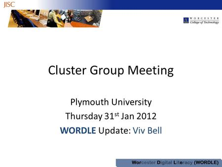 Cluster Group Meeting Plymouth University Thursday 31 st Jan 2012 WORDLE Update: Viv Bell.