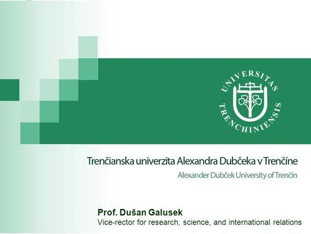 Prof. Dušan Galusek Vice-rector for research, science, and international relations.