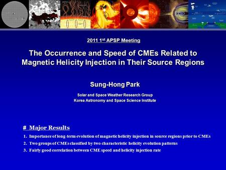 The Occurrence and Speed of CMEs Related to Magnetic Helicity Injection in Their Source Regions Sung-Hong Park Solar and Space Weather Research Group Korea.