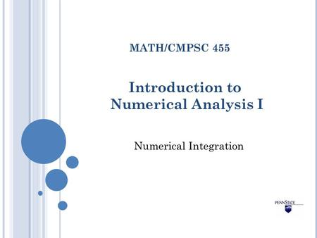 Introduction to Numerical Analysis I MATH/CMPSC 455 Numerical Integration.