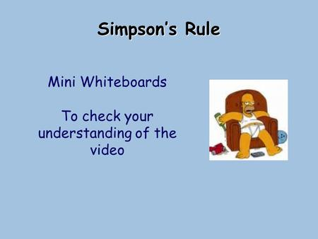 Simpson's Rule Mini Whiteboards To check your understanding of the video.