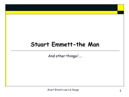 Stuart Emmett-the Man And other things/…. Stuart Emmett Learn & Change 1.