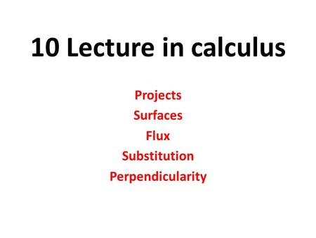 10 Lecture in calculus Projects Surfaces Flux Substitution Perpendicularity.