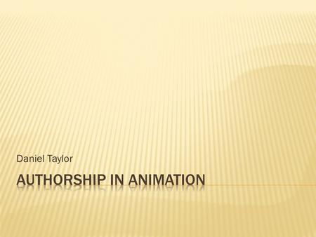 Daniel Taylor.  Thesis: Auteurs of animated sitcoms have more creative control of what material they put out than auteurs of live action sitcoms. As.