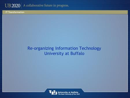 Re-organizing Information Technology University at Buffalo.