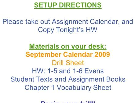 Tuesday, October 14, 2008 SETUP DIRECTIONS Please take out Assignment Calendar, and Copy Tonight's HW Materials on your desk: September Calendar 2009 Drill.