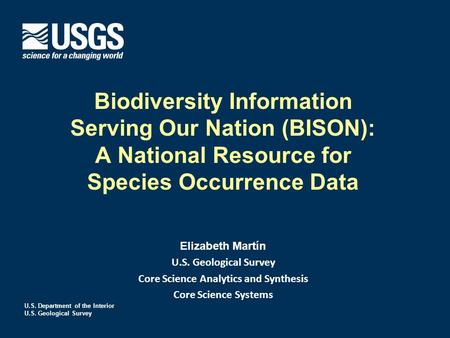 U.S. Department of the Interior U.S. Geological Survey Biodiversity Information Serving Our Nation (BISON): A National Resource for Species Occurrence.