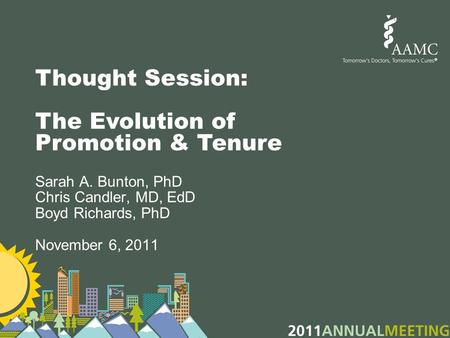 Thought Session: The Evolution of Promotion & Tenure Sarah A. Bunton, PhD Chris Candler, MD, EdD Boyd Richards, PhD November 6, 2011.