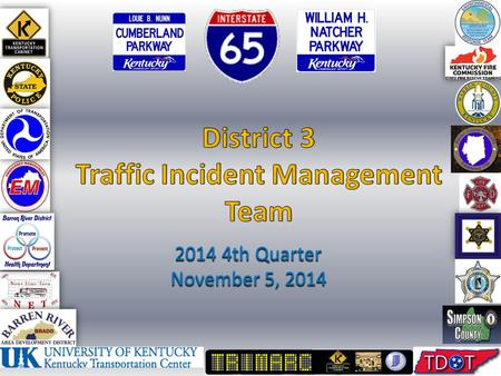 2014 4th Quarter November 5, 2014. Agenda Welcome / Introductions TNDOT TIM & TMC initiatives update KSP Post 3: Crash scene evidence preservation District.