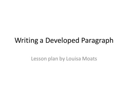 Writing a Developed Paragraph Lesson plan by Louisa Moats.