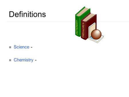 Definitions n Science - n Chemistry -. Definitions n Science - systematic investigation of nature n Chemistry -