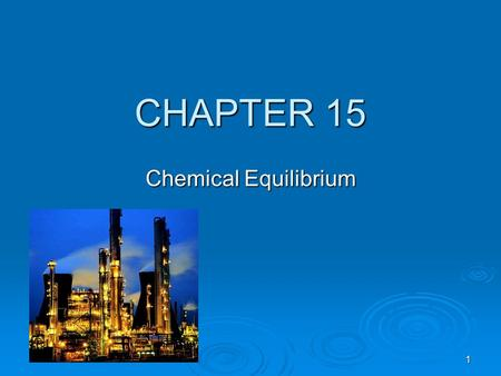 1 CHAPTER 15 Chemical Equilibrium. 2 Chapter Goals 1. Basic Concepts 2. The Equilibrium Constant 3. Variation of K c with the Form of the Balanced Equation.