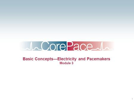 1 Basic Concepts—Electricity and Pacemakers Module 3.
