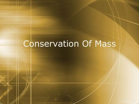 Conservation Of Mass D. Crowley, 2007. Conservation Of Mass  To be able to explain why mass is conserved when substances dissolve Saturday, September.