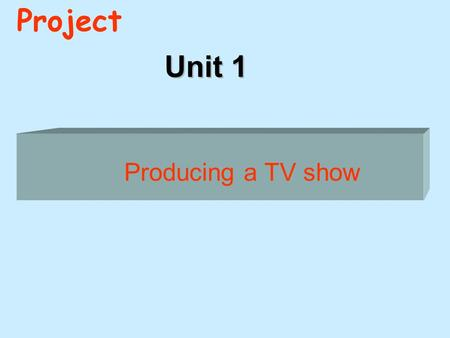 Unit 1 Project Producing a TV show Seaweeds can produce various chemicals that help keep the sea water clean.