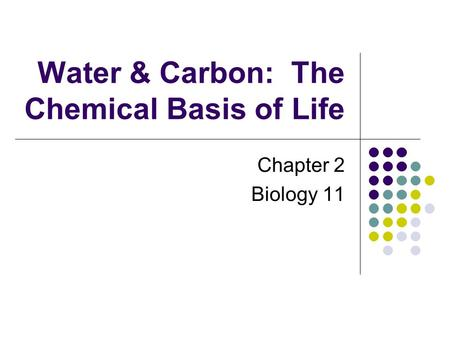 Water & Carbon: The Chemical Basis of Life Chapter 2 Biology 11.
