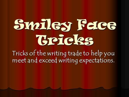 Smiley Face Tricks Tricks of the writing trade to help you meet and exceed writing expectations.