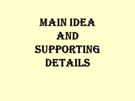"Main Idea and Supporting Details. The ""main idea"" of a paragraph is what the entire paragraph is about."
