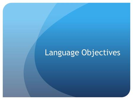 Language Objectives. Planning Teachers should write both content and language objectives Content objectives are drawn from the subject area standards.