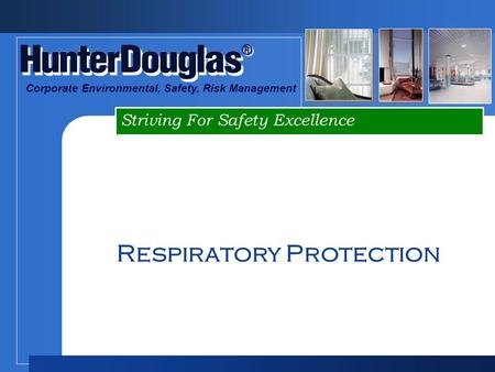 ® ® Striving For Safety Excellence Corporate Environmental, Safety, Risk Management Respiratory Protection.