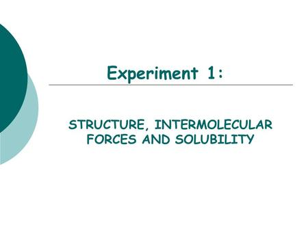 STRUCTURE, INTERMOLECULAR FORCES AND SOLUBILITY